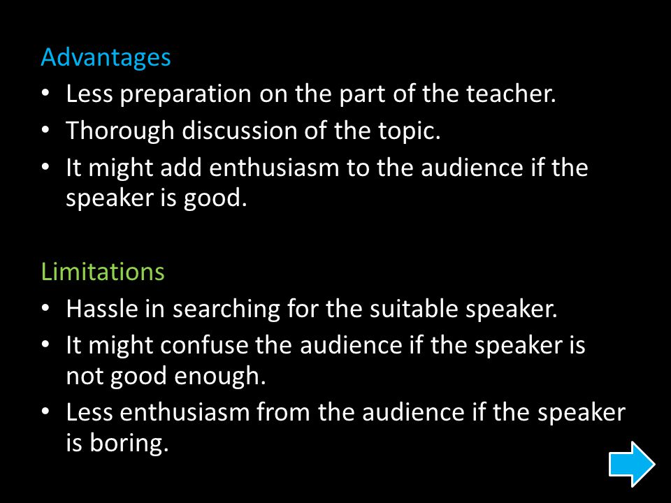 Advantages Less preparation on the part of the teacher. Thorough discussion of the topic.