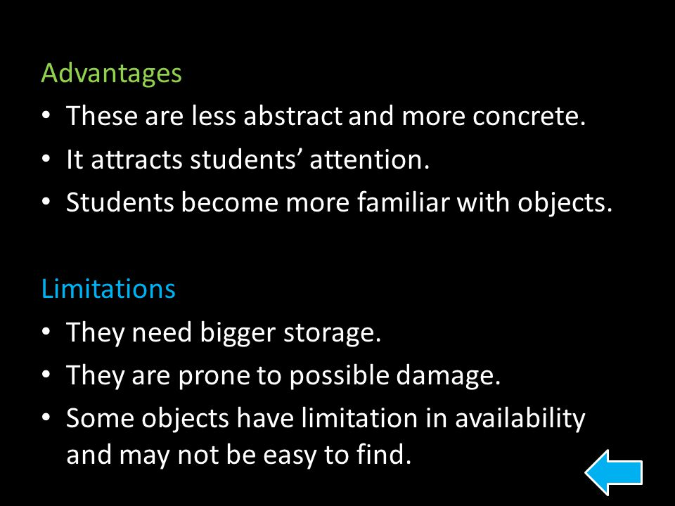 Advantages These are less abstract and more concrete. It attracts students' attention. Students become more familiar with objects.