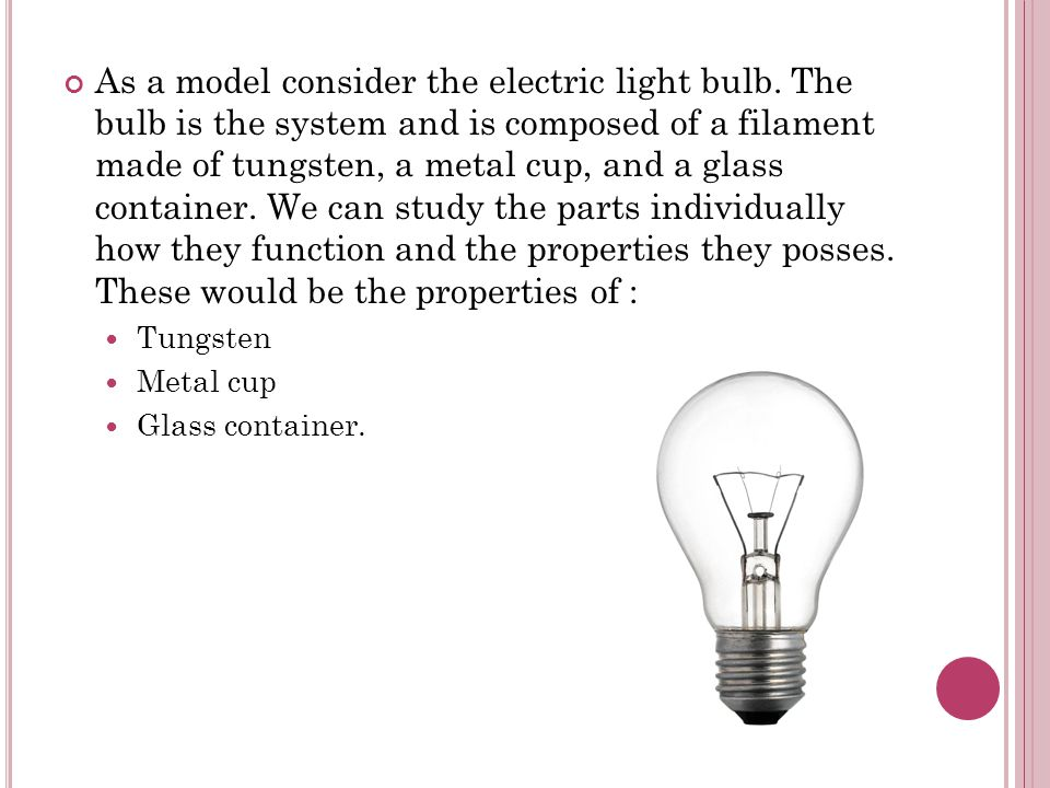 As a model consider the electric light bulb