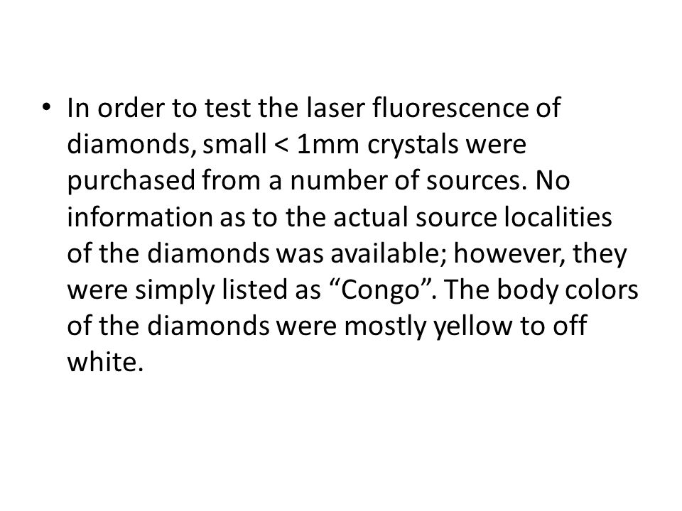 In order to test the laser fluorescence of diamonds, small < 1mm crystals were purchased from a number of sources.