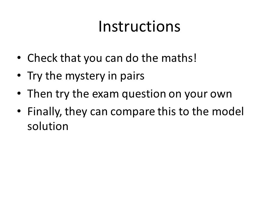 Instructions Check that you can do the maths! Try the mystery in pairs