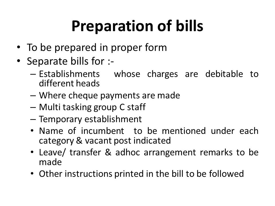 Preparation of bills To be prepared in proper form