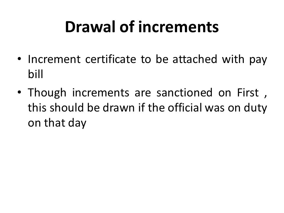 Drawal of increments Increment certificate to be attached with pay bill.