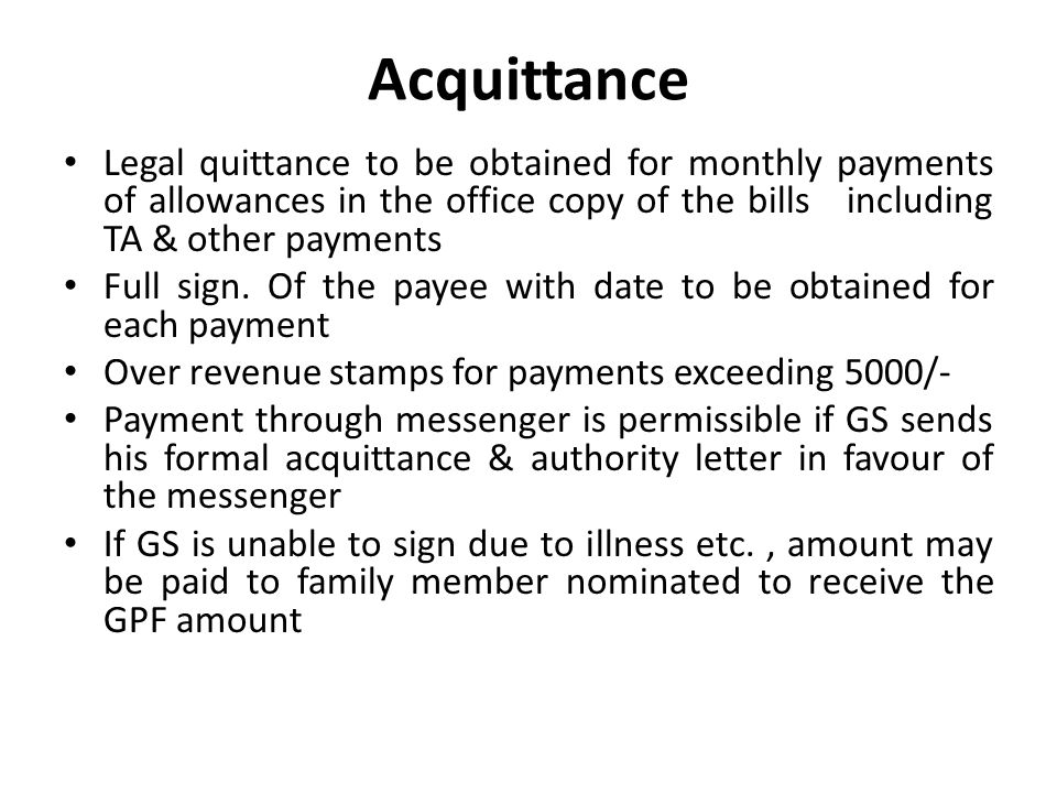 Acquittance Legal quittance to be obtained for monthly payments of allowances in the office copy of the bills including TA & other payments.