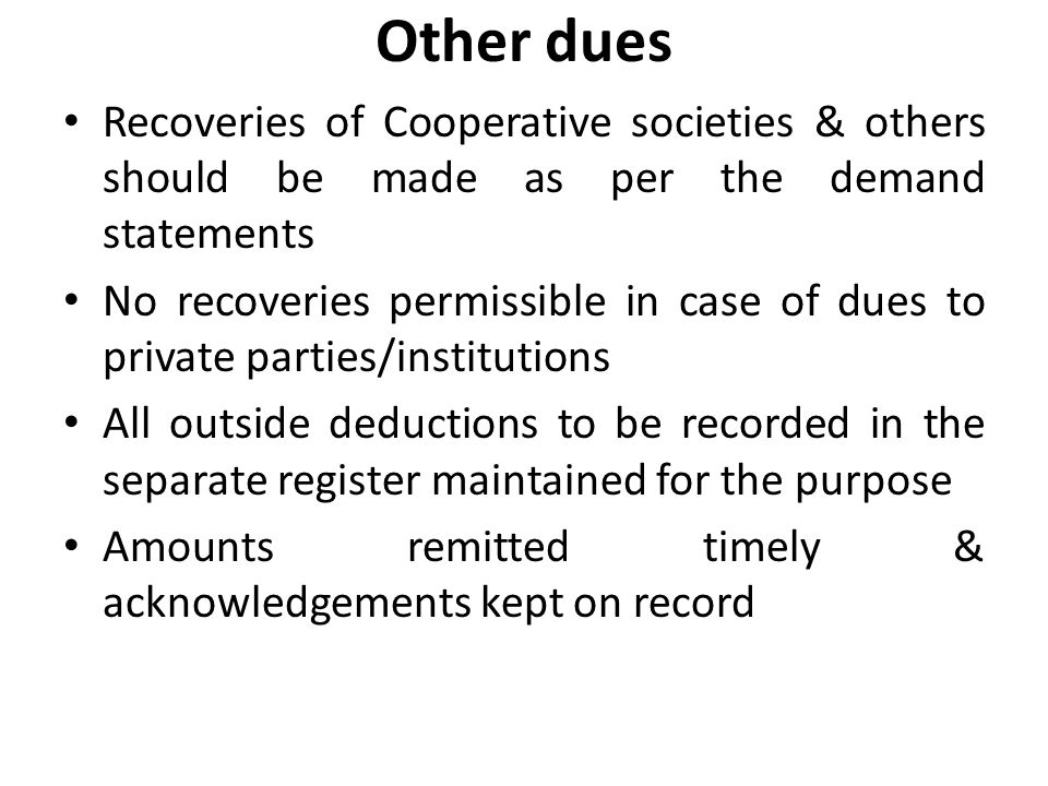 Other dues Recoveries of Cooperative societies & others should be made as per the demand statements.