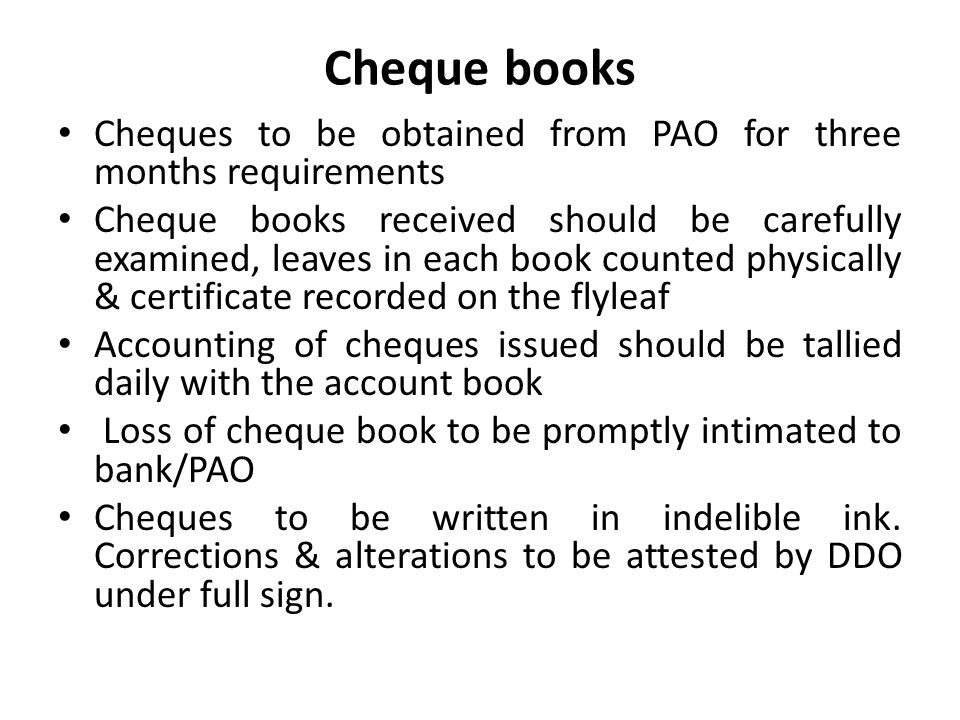 Cheque books Cheques to be obtained from PAO for three months requirements.