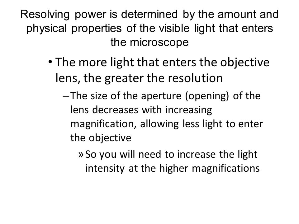 Resolving power is determined by the amount and physical properties of the visible light that enters the microscope