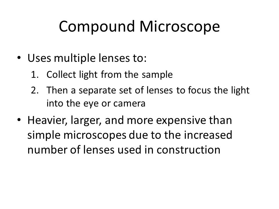 Compound Microscope Uses multiple lenses to: