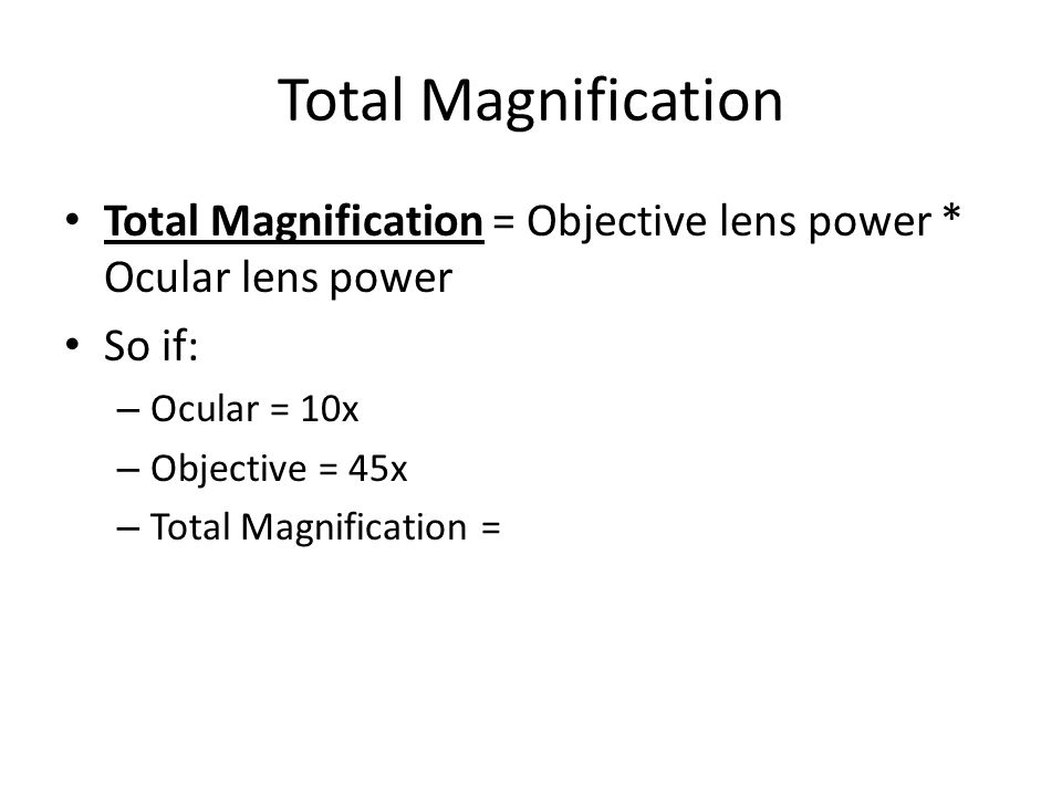 Total Magnification Total Magnification = Objective lens power * Ocular lens power. So if: Ocular = 10x.