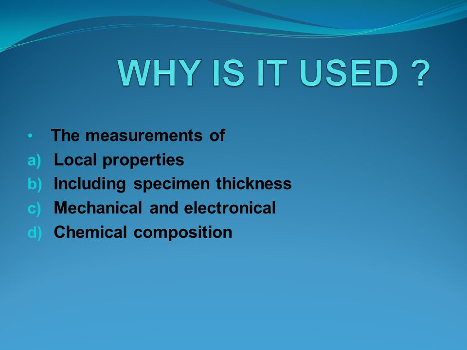 WHY IS IT USED The measurements of Local properties