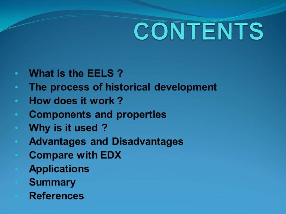 CONTENTS What is the EELS The process of historical development