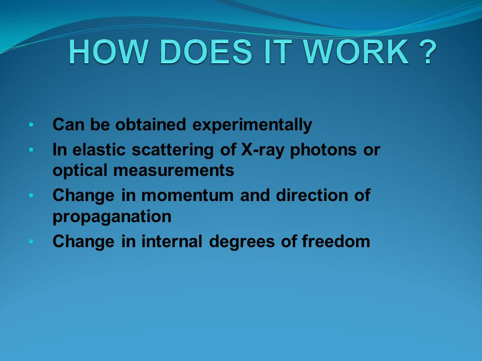 HOW DOES IT WORK Can be obtained experimentally
