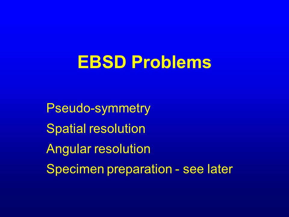 EBSD Problems Pseudo-symmetry Spatial resolution Angular resolution