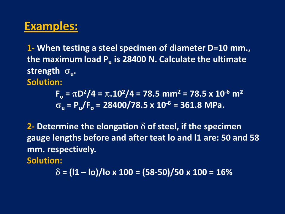 Examples: 1- When testing a steel specimen of diameter D=10 mm., the maximum load Pu is 28400 N. Calculate the ultimate strength u.