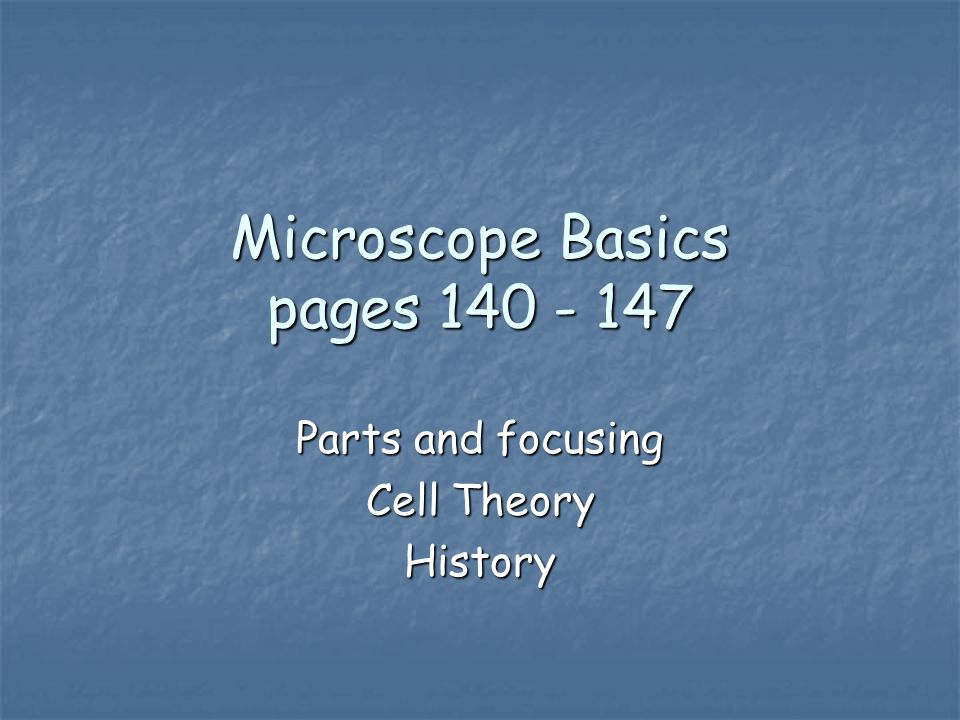 Microscope Basics pages 140 - 147