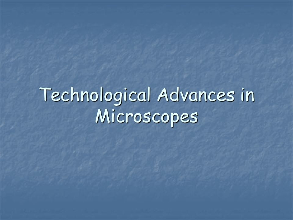 Technological Advances in Microscopes