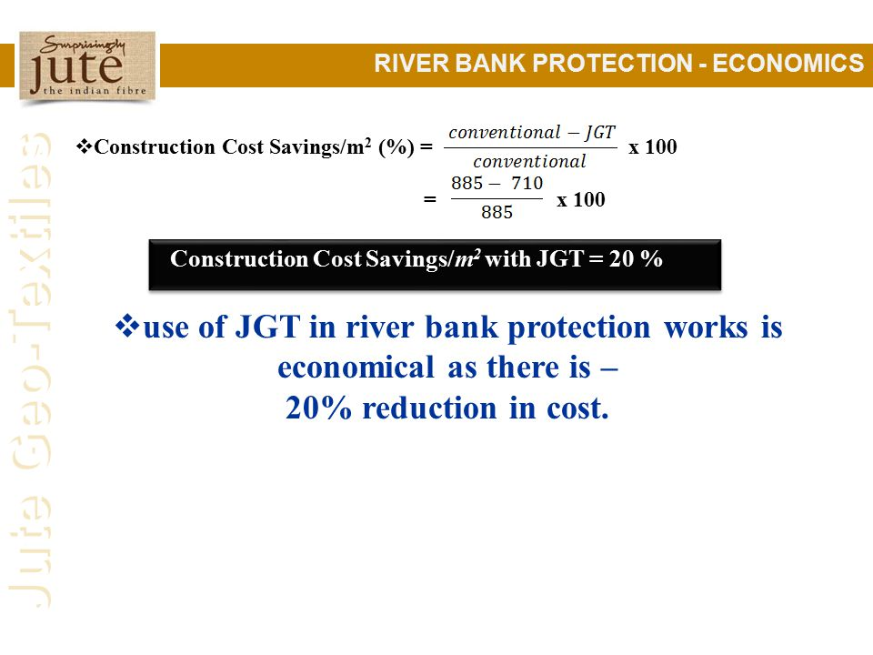 use of JGT in river bank protection works is economical as there is –