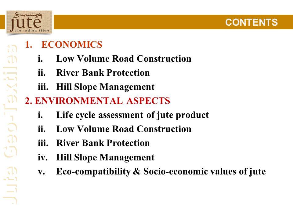 CONTENTS ECONOMICS. Low Volume Road Construction. River Bank Protection. Hill Slope Management. 2. ENVIRONMENTAL ASPECTS.