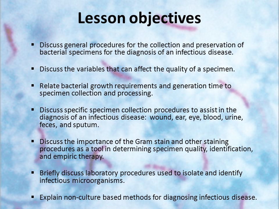 Lesson objectives Discuss general procedures for the collection and preservation of bacterial specimens for the diagnosis of an infectious disease.