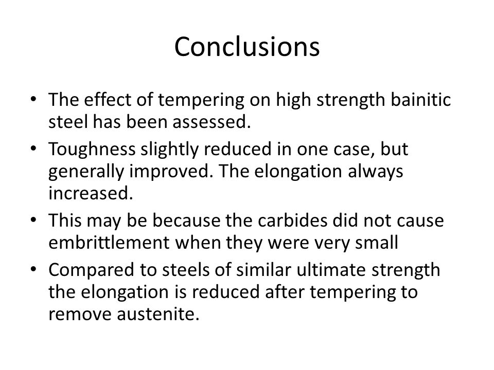 Conclusions The effect of tempering on high strength bainitic steel has been assessed.