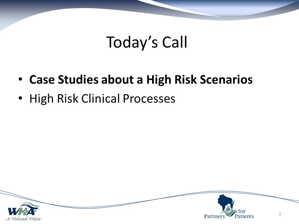 Today's Call Case Studies about a High Risk Scenarios