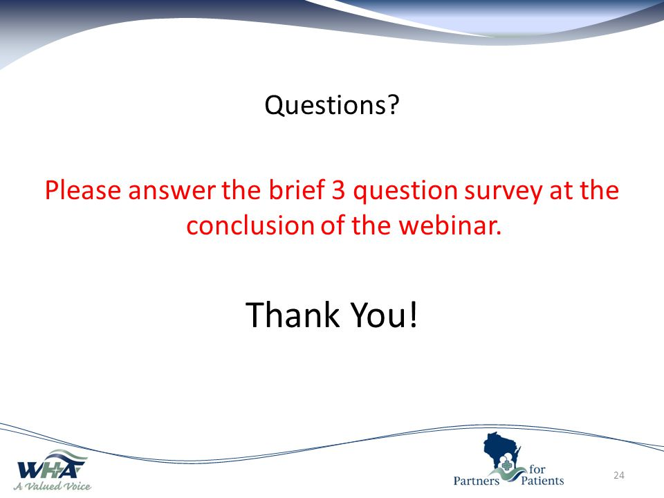 Questions Please answer the brief 3 question survey at the conclusion of the webinar.
