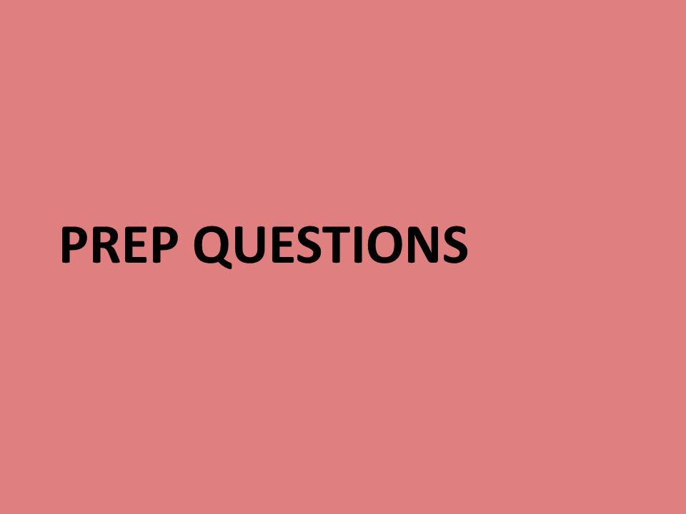 PREP QUESTIONS