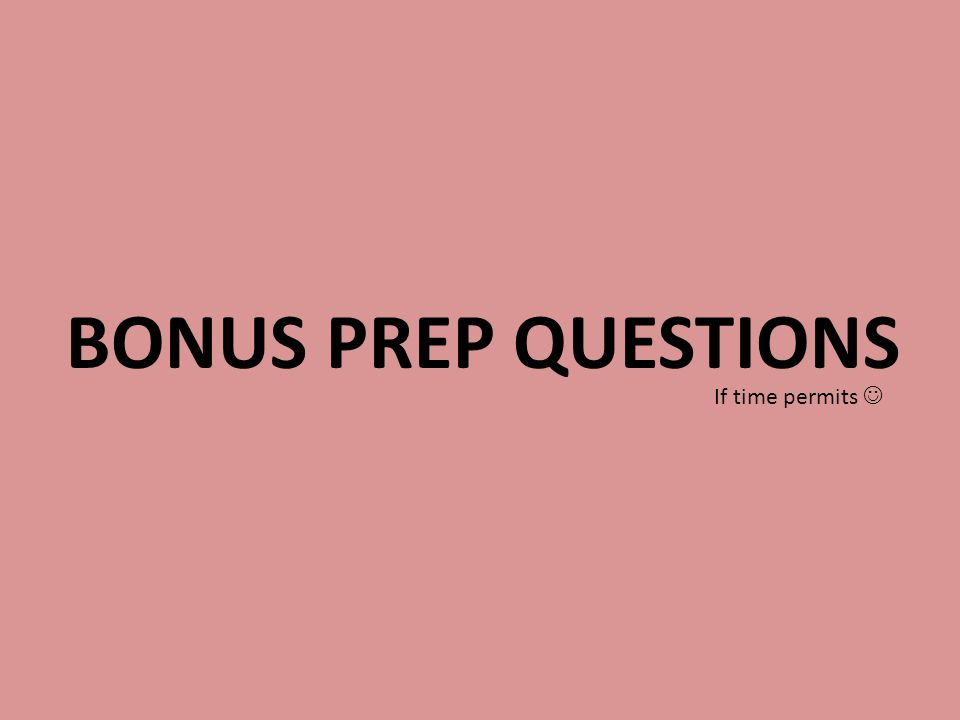 BONUS PREP QUESTIONS If time permits 