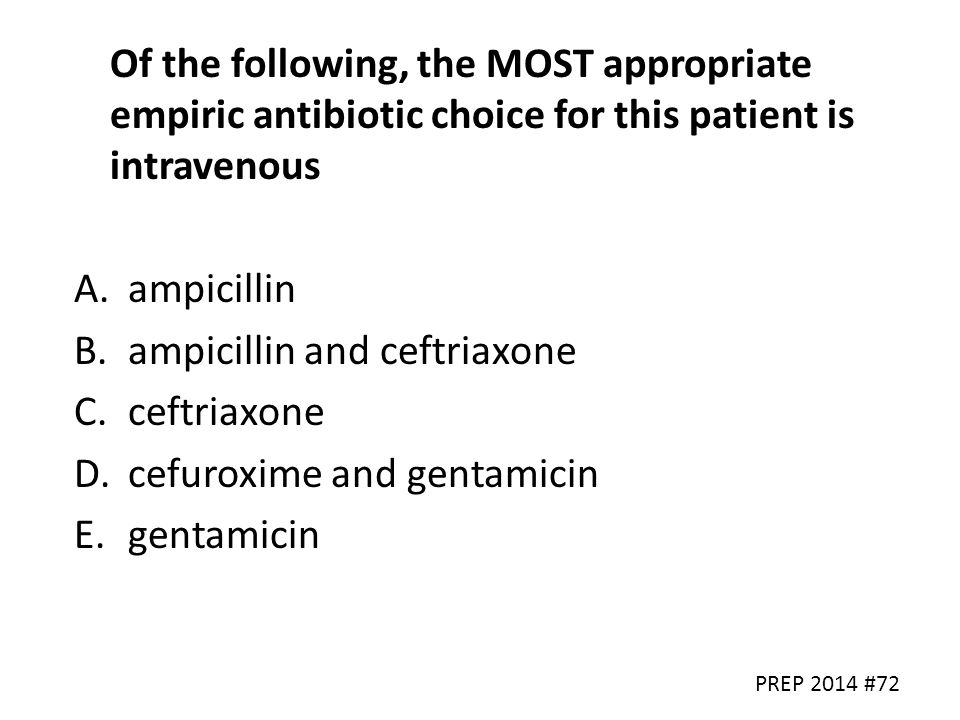 ampicillin and ceftriaxone ceftriaxone cefuroxime and gentamicin