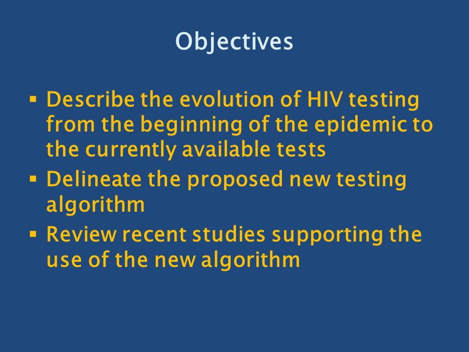 Objectives Describe the evolution of HIV testing from the beginning of the epidemic to the currently available tests.