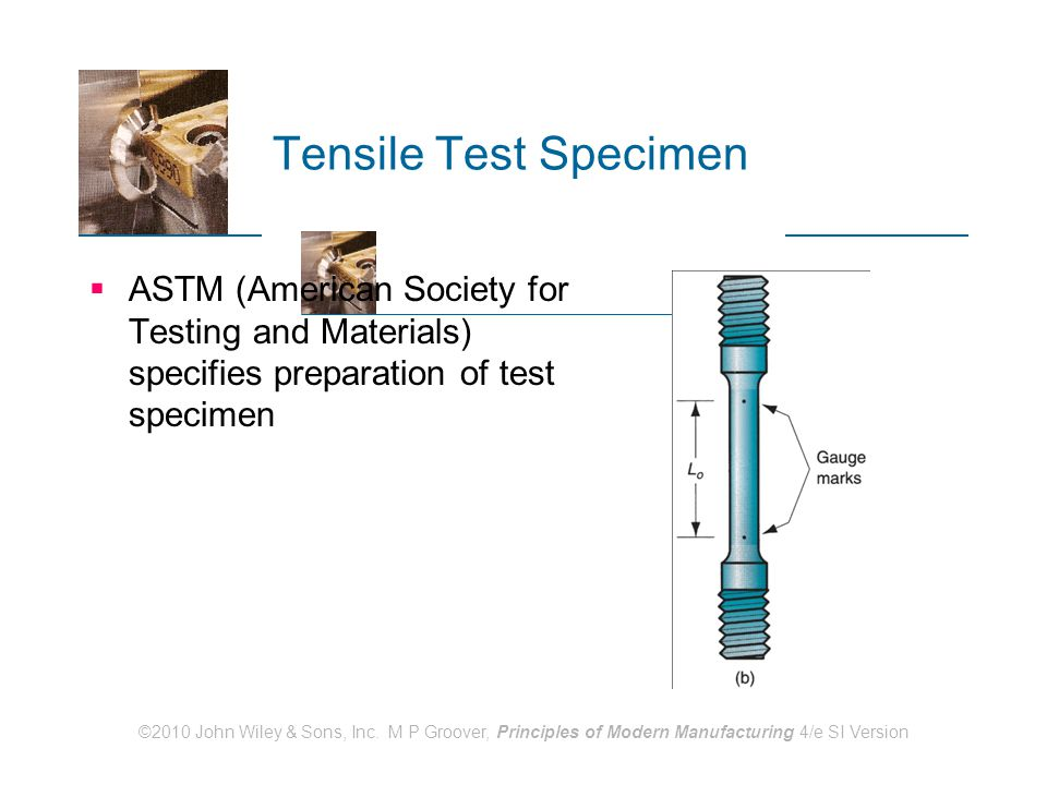 Tensile Test Specimen ASTM (American Society for Testing and Materials) specifies preparation of test specimen.