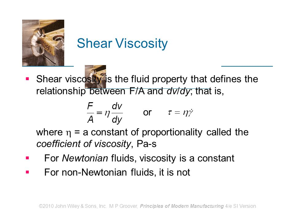 Shear Viscosity Shear viscosity is the fluid property that defines the relationship between F/A and dv/dy; that is,