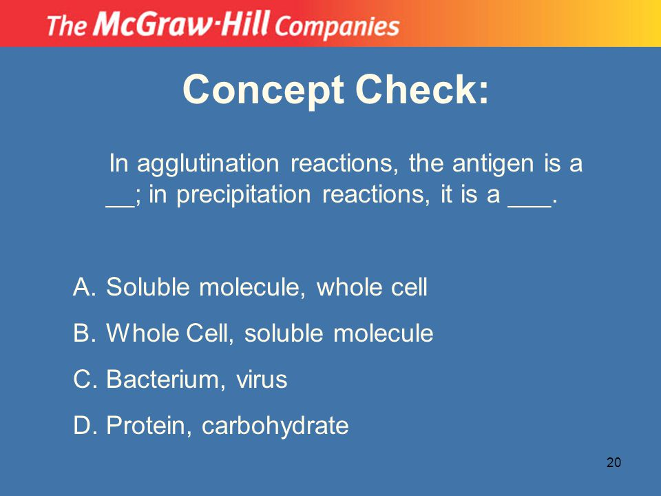 Concept Check: In agglutination reactions, the antigen is a __; in precipitation reactions, it is a ___.