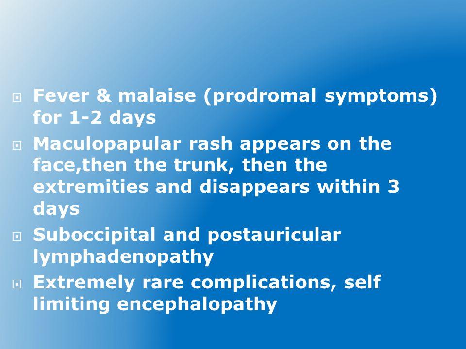 Fever & malaise (prodromal symptoms) for 1-2 days