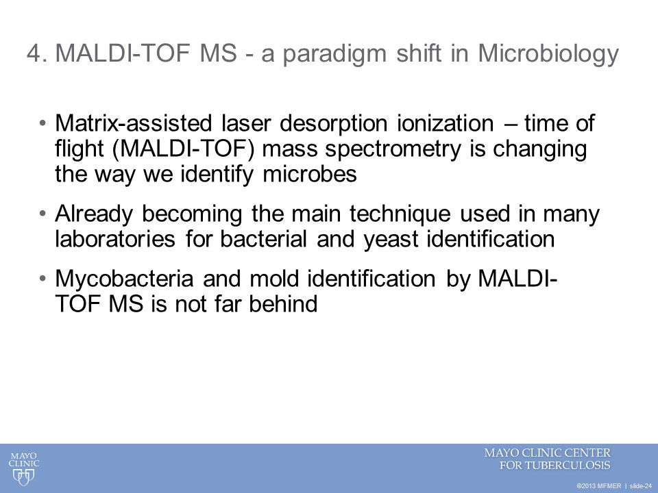 4. MALDI-TOF MS - a paradigm shift in Microbiology