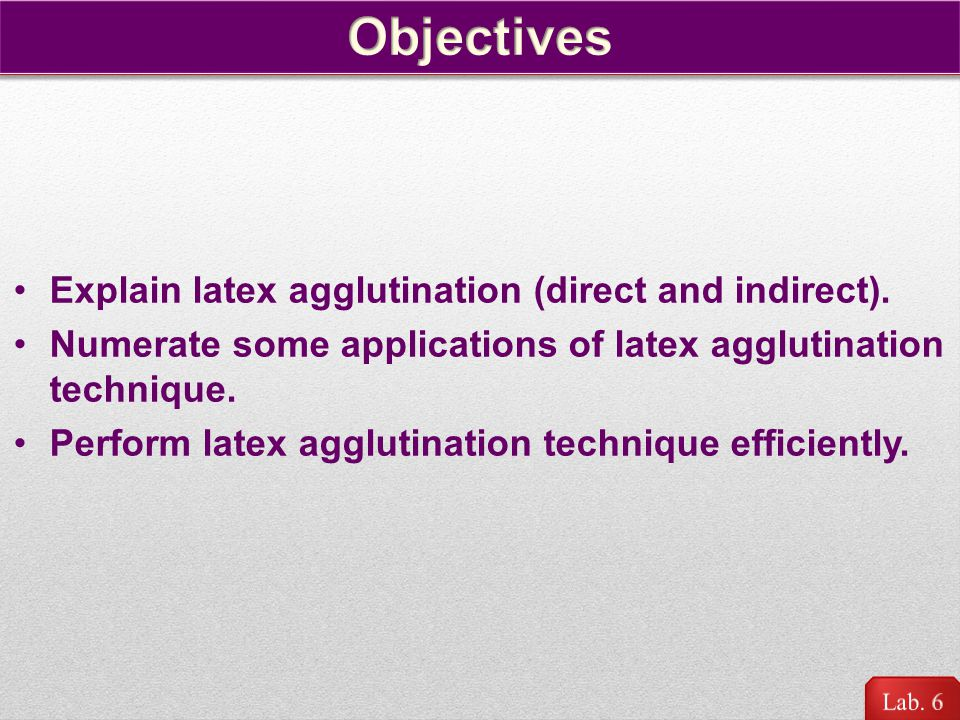 Objectives Explain latex agglutination (direct and indirect).
