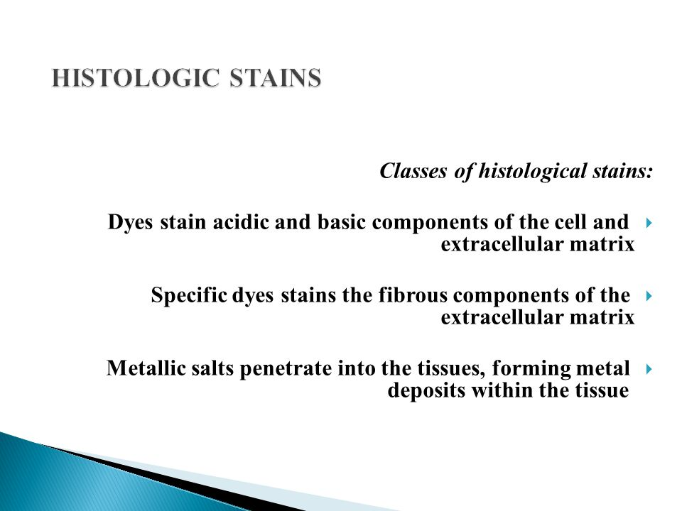 HISTOLOGIC STAINS Classes of histological stains:
