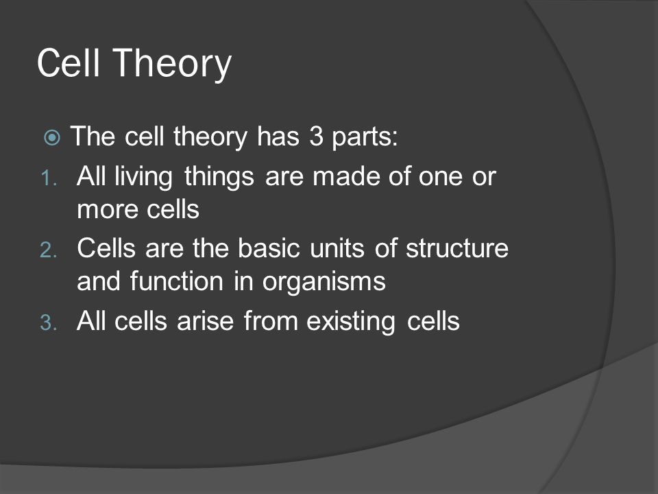 Cell Theory The cell theory has 3 parts: