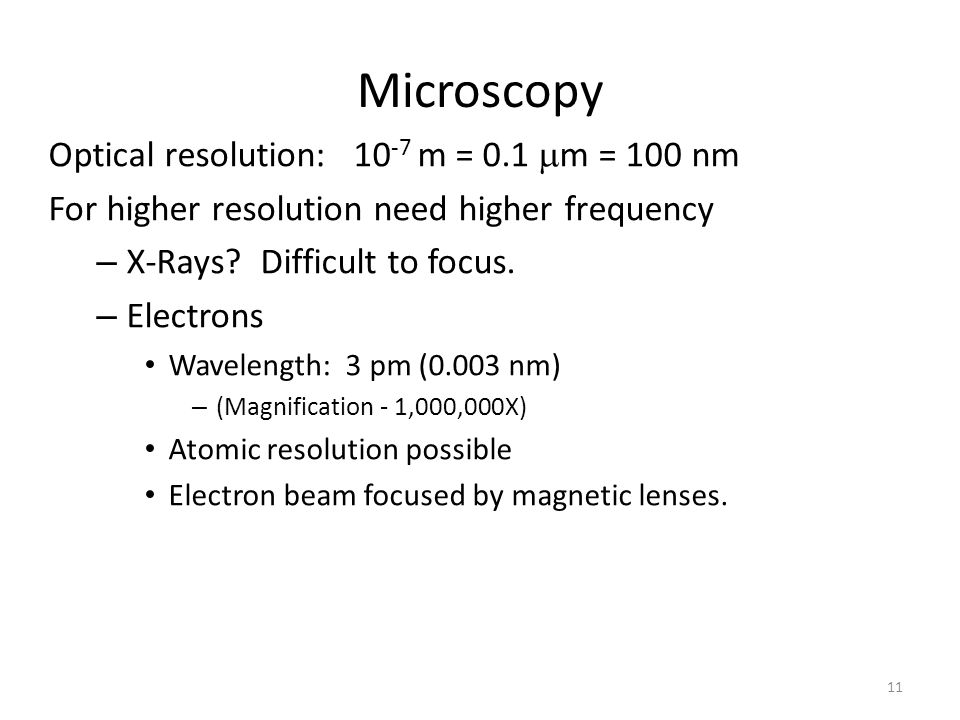 Microscopy Optical resolution: 10-7 m = 0.1 m = 100 nm