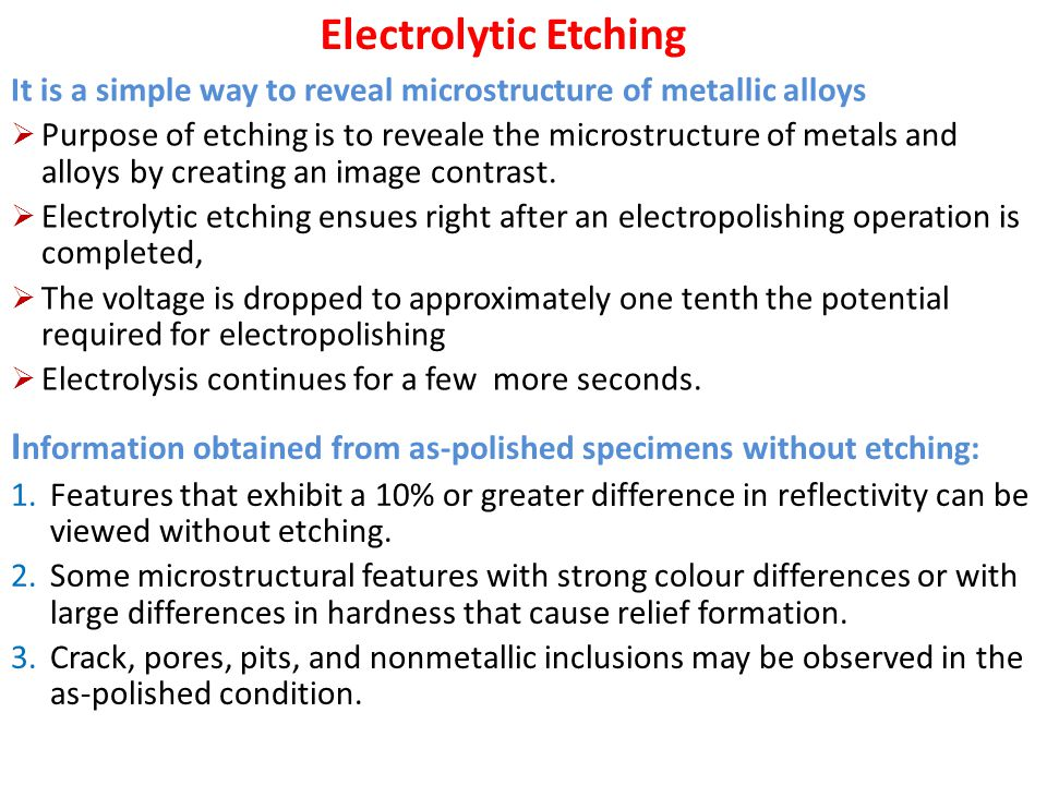 Electrolytic Etching It is a simple way to reveal microstructure of metallic alloys.