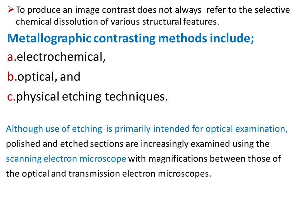 Metallographic contrasting methods include; electrochemical,