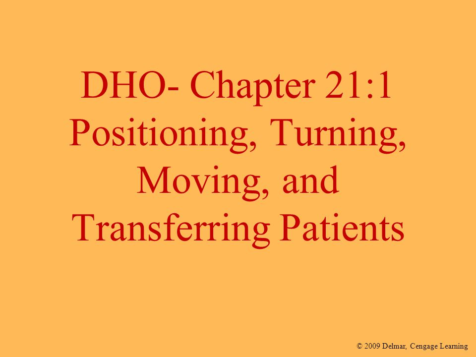 DHO- Chapter 21:1 Positioning, Turning, Moving, and Transferring Patients