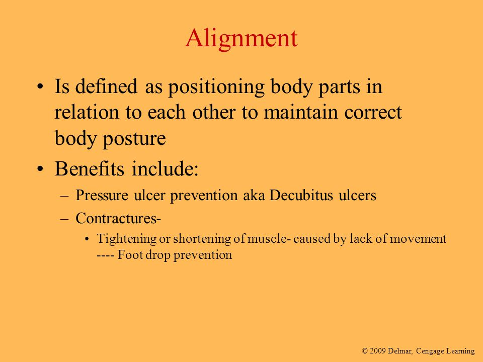 Alignment Is defined as positioning body parts in relation to each other to maintain correct body posture.