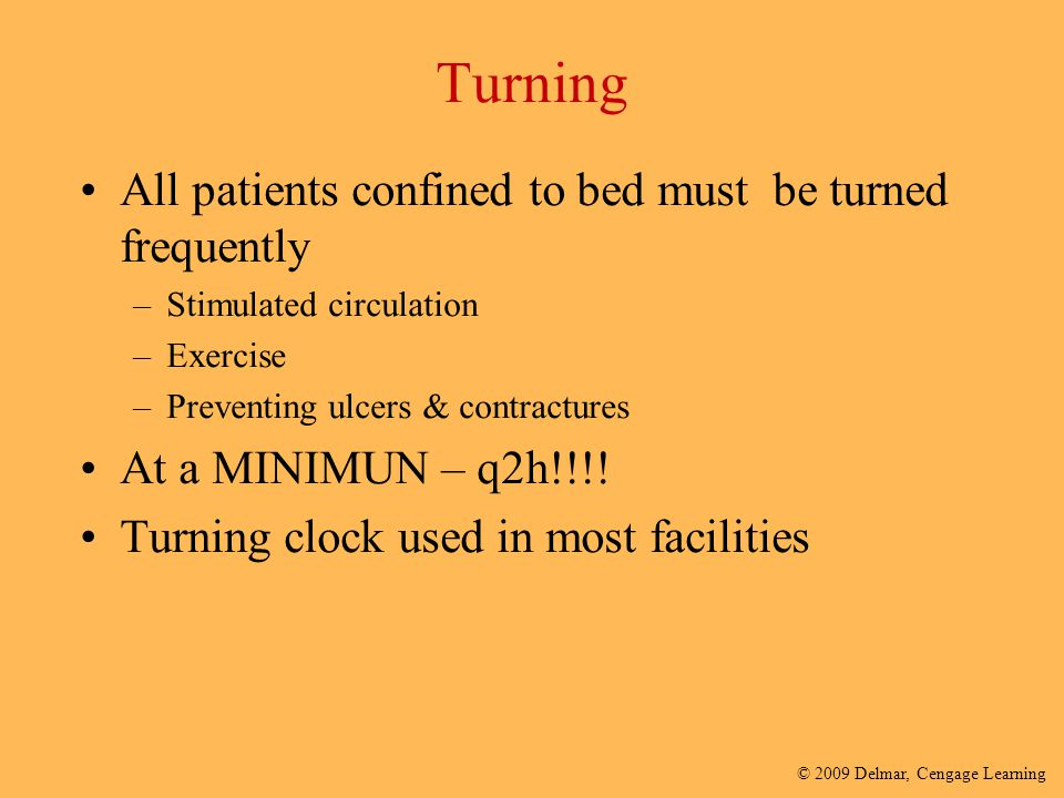 Turning All patients confined to bed must be turned frequently