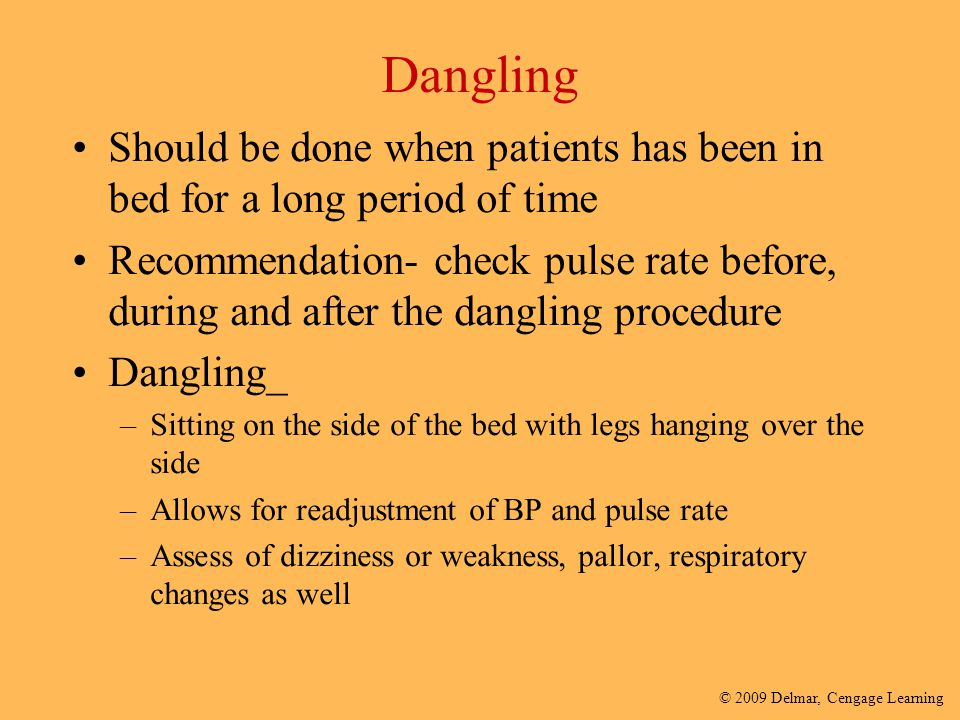 Dangling Should be done when patients has been in bed for a long period of time.
