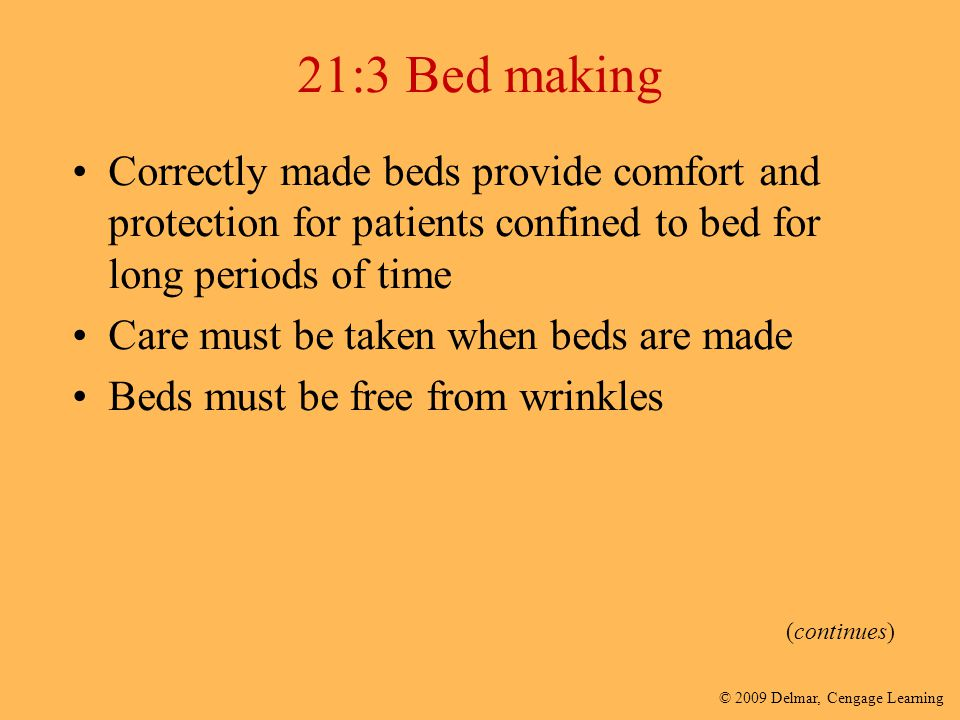 21:3 Bed making Correctly made beds provide comfort and protection for patients confined to bed for long periods of time.