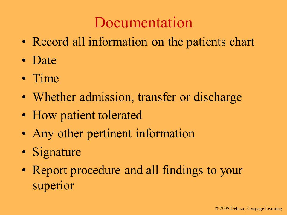 Documentation Record all information on the patients chart Date Time