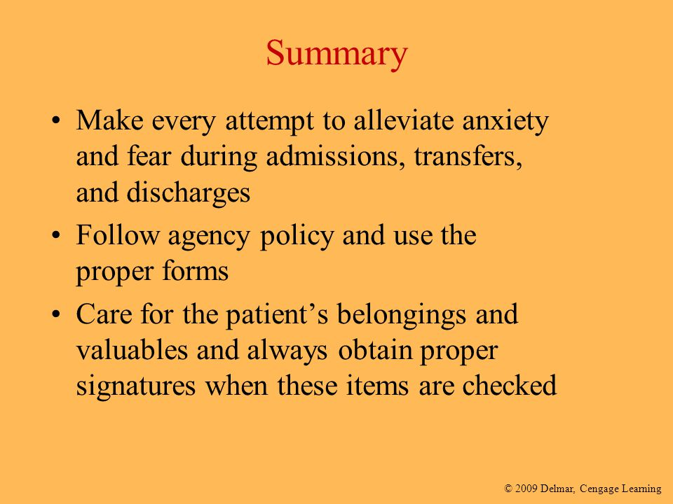Summary Make every attempt to alleviate anxiety and fear during admissions, transfers, and discharges.