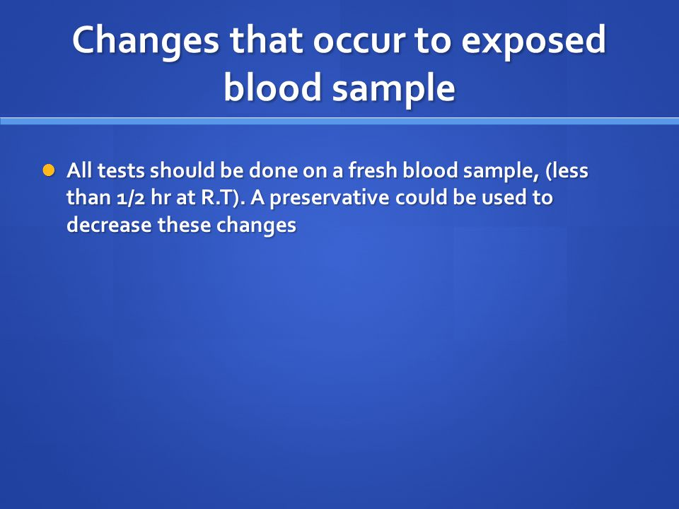 Changes that occur to exposed blood sample