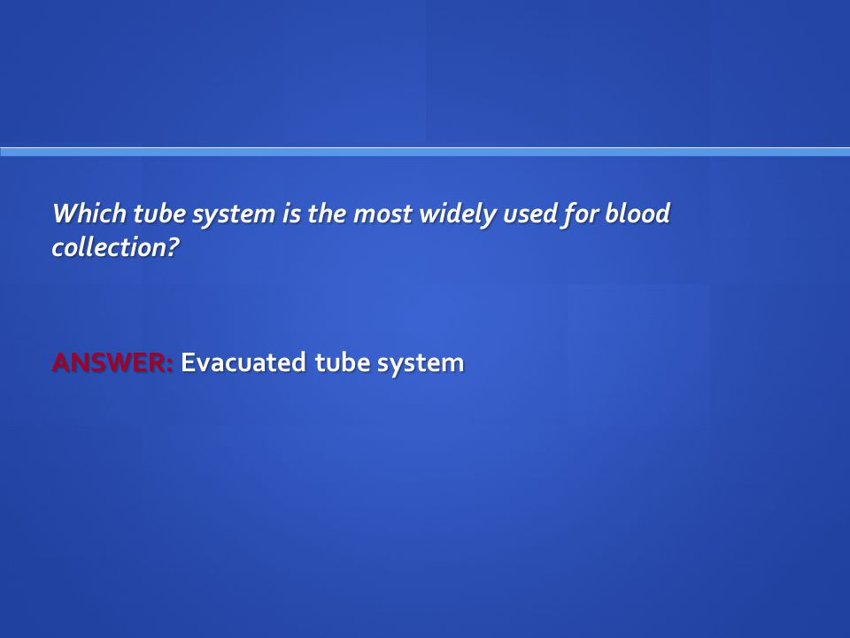 Which tube system is the most widely used for blood collection
